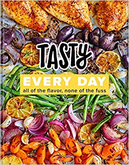 Tasty Every Day: All of the Flavor, None of the Fuss - Cooking Magazines